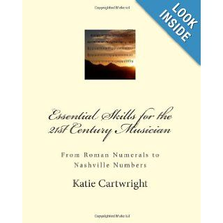Essential Skills for the 21st Century Musician From Roman Numerals to Nashville Numbers Dr. Katie Bennett Cartwright, Jennifer Taylor 9781460996478 Books