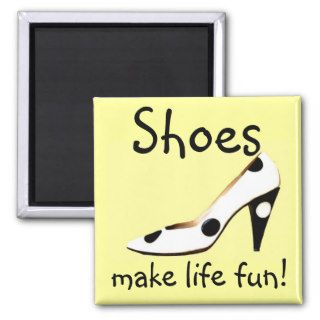 Shoes Make Life Fun Refrigerator Magnets