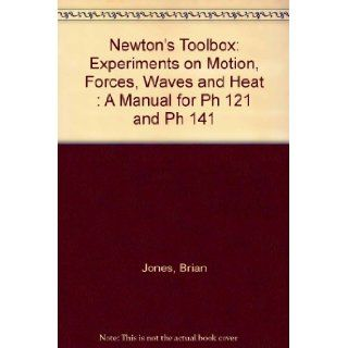 Newton's Toolbox Experiments on Motion, Forces, Waves and Heat  A Manual for Ph 121 and Ph 141 Brian Jones 9780471319696 Books
