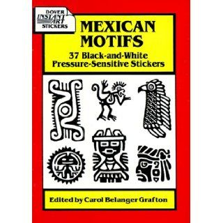 Mexican Motifs 37 Black And White Pressure Sensitive Stickers (Dover Instant Art Stickers) Carol Belanger Grafton 9780486281742 Books