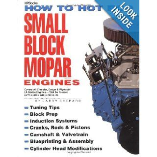 How to Hot Rod Small Block Mopar Engines Covers All Chrysler, Dodge & Plymouth LA Series Engines 1964 to Present 273 318 340 360 C.I.D. Larry Shepard 0075478008971 Books