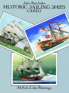 Historic Sailing Ships Postcards 24 Full Color Paintings (Card Books) John Batchelor 9780486270999 Books