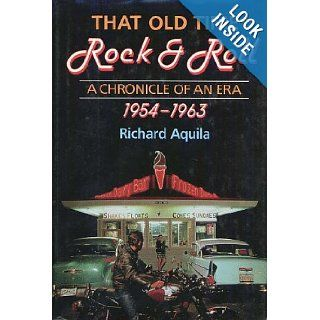That Old Time Rock & Roll A Chronicle of an Era, 1954 1963 Richard Aquila 9780028700823 Books