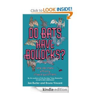 Do Bats Have Bollocks? and 101 more utterly stupid questions eBook Jon Butler, Bruno Vincent Kindle Store