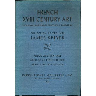 French XVIII Century Art Including Important Paintings & Tapestries. Collection of the Late James Speyer. Parke Bernet Galleries Books