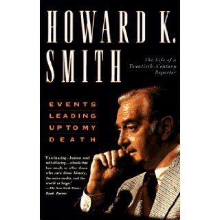 Events Leading Up to My Death The Life of a Twentieth Century Reporter Howard K. Smith 9780312155254 Books