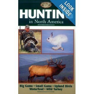 Hunting in North America Big Game, Small Game, Upland Birds, Waterfowl, Wild Turkey (Complete Hunter) Creative Publishing int'l Books