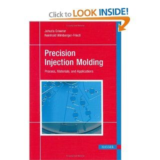 Precision Injection Molding Process, Materials, and Applications Jehuda Greener, Reinhold Wimberger Friedl 9781569904008 Books