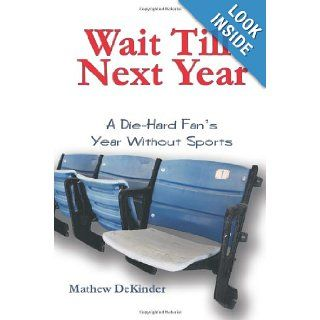 Wait Till Next Year A Die Hard Fan's Year Without Sports Mathew DeKinder 9781438998442 Books