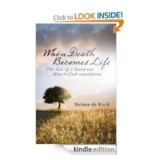 When Death Becomes Life The Loss Of A Loved One   How To Find Consolation eBook Helene De Kock Kindle Store