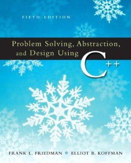 Problem Solving, Abstraction & Design Using C++ (5th Edition) (9780321450050) Frank L. Friedman, Elliot B. Koffman Books