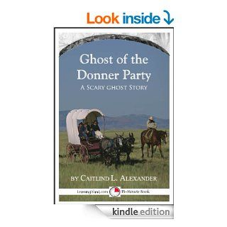 The Ghost of the Donner Party A Scary 15 Minute Ghost Story (15 Minute Books)   Kindle edition by Caitlind Alexander. Children Kindle eBooks @ .