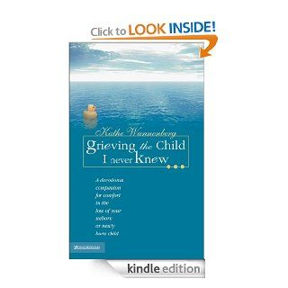 Grieving the Child I Never Knew A Devotional Companion for Comfort in the Loss of Your Unborn or Newly Born Child eBook Kathe Wunnenberg Kindle Store