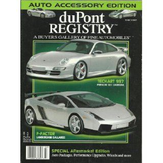 Dupont Registry March 2005 Featuring Tech Art 997 Porsche 911 Carrera and Lamborghini Gallardo P Factor Auto Accessory Edition Special Aftermarket Edition A BUYERS GALLERY OF FINE AUTOMOBILES Books