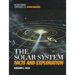 Solar SystemFacts/Exploration (Scientific American Sourcebooks) Gregory L. Vogt 9780805032499 Books
