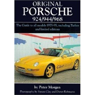 Original Porsche 924/944/968 The Guide to All Models 1975 95 Including Turbos and Limited Edition (Original Series) Peter Morgan, Simon Clay, Dieter Rebmann 0635857000790 Books
