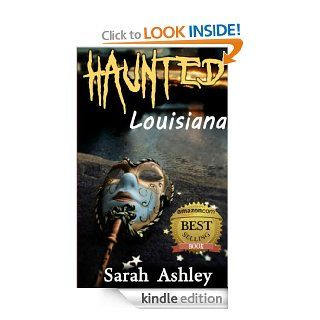 Haunted Louisiana Ghost Stories and Paranormal Activity from the State of Louisiana (Haunted States Series) eBook Sarah Ashley Kindle Store