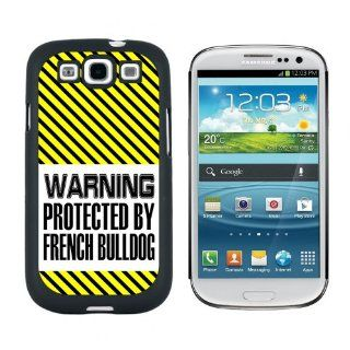 Warning Protected By French Bulldog   Snap On Hard Protective Case for Samsung Galaxy S3   Black Cell Phones & Accessories