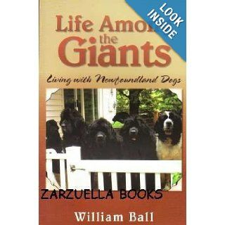 Life Among the Giants Living with Newfoundland Dogs William Ball 9781554523276 Books