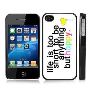 Cute Colorful Quote Snap On iPhone Cover BLACK Carrying Hard Plastic Case for iPhone 4/4S   Life Is Too Short to be Anything But Happy Cell Phones & Accessories