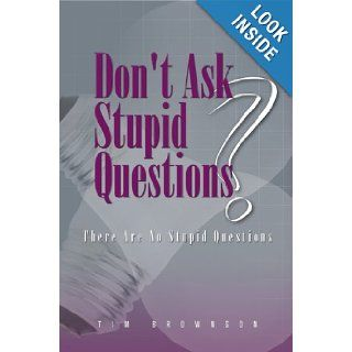 Don't Ask Stupid Questions   There Are No Stupid Questions Tim Brownson, Robert Lussenden, Freckle Foot Creative 9780974362052 Books