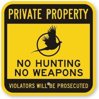 "No Hunting, No Weapons   Violators Will, Engineer Grade Reflective Aluminum Sign, 80 mil, 12"" x 12"" Industrial Warning Signs"