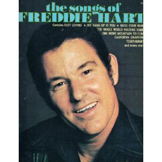 The Songs of Freddie Hart   contains Easy Loving, My Hang Up is You, Bless Your Heart, The WHole World Holding Hands, One More Mountain to Climb, California Grapevine, Togetherness & many more [Piano/Vocal/Chords] Freddie Hart Books