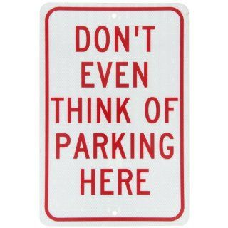 "NMC TM16J Traffic Sign, Legend ""DON'T EVEN THINK OF PARKING HERE"", 12"" Length x 18"" Height, Engineer Grade Prismatic Reflective Aluminum 0.080, Red On White Industrial Warning Signs"