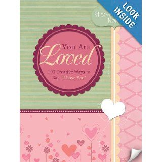 "You Are Loved 100 Creative Ways to Say, ""I Love You"" (Stick With Me Notes) Compiled by Barbour Staff 9781616261535 Books"