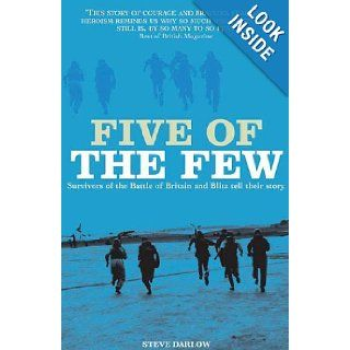 FIVE OF THE FEW Survivors of the Battle of Britain and Blitz Tell Their Story Steve Darlow 9781906502829 Books
