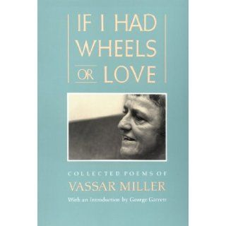 If I Had Wheels or Love Collected Poems of Vassar Miller Vassar Miller, George Garrett 9780870743160 Books