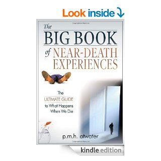 The Big Book of Near Death Experiences The Ultimate Guide to What Happens When We Die   Kindle edition by P. M. H. Atwater. Religion & Spirituality Kindle eBooks @ .