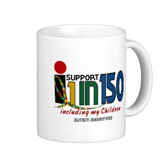 I Support 1 In 150 & My Children AUTISM AWARENESS Coffee Mugs