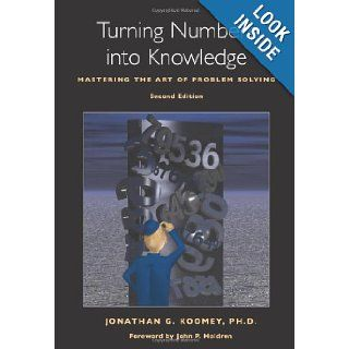 Turning Numbers into Knowledge Mastering the Art of Problem Solving Jonathan G. Koomey PhD, John P. Holdren 9780970601919 Books