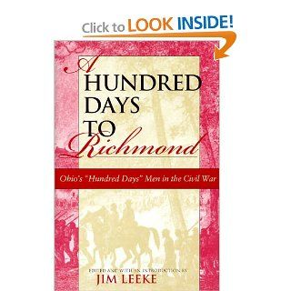 "A Hundred Days to Richmond Ohio's ""Hundred Days"" Men in the Civil War Jim Leeke 9780253335371 Books"