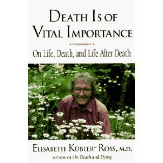 Death Is of Vital Importance On Life, Death, and Life After Death Elisabeth Kubler Ross, Goran Grip, Ken Ross 9780882681863 Books