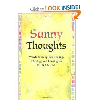 Sunny Thoughts Words to Keep You Smiling, Shining, and Looking on the Bright Side Suzanne Moore 9780883969250 Books