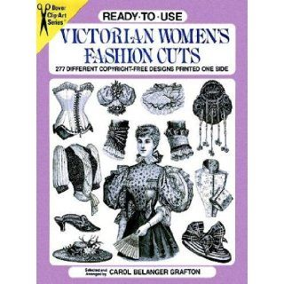 Ready to Use Victorian Women's Fashion Cuts 277 Different Copyright Free Designs Printed One Side (Dover Clip Art Series) Carol Belanger Grafton 9780486278254 Books