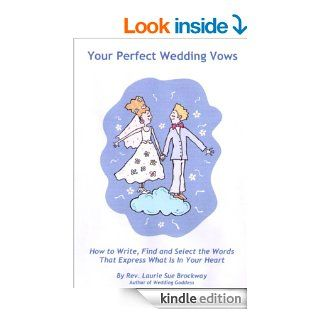 Your Perfect Wedding Vows Finding the Right Words to Express Your Love (Wedding Goddess Wisdom Series) eBook Laurie Sue Brockway Kindle Store