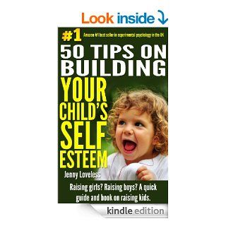 Parenting 50 Tips on Building Your Child's Self Esteem Raising Girls, Boys, Potty Training Toddlers Teenage (Psychology & Child Development Book on RaisingKids) Self Help for New Moms, Dads & Parent eBook Jenny Loveless, Jean Oggins Kindle S