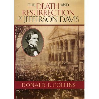 The Death and Resurrection of Jefferson Davis (The American Crisis Series Books on the Civil War Era) Donald E. Collins 9780742543041 Books