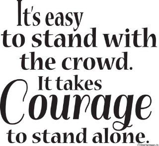 It's Easy To Stand With The Crowd It Takes Courage To Stand Alone Vinyl Wall Decal Sticker Vinyl Wall Decal Wall Quote Vinyl Decal Wall Decal Vinyl Wall Lettering Wall Sayings Home Art Decor Decal   Prints