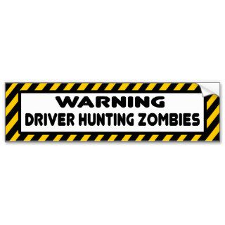 Warning Driver Hunting Zombies Bumper Sticker