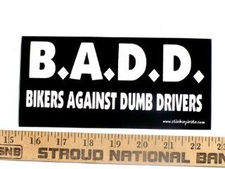 BADD Bikers Against Dumb Drivers Bumper Sticker / Decal Automotive