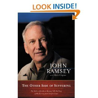 The Other Side of Suffering The Father of JonBenet Ramsey Tells the Story of His Journey from Grief to Grace   Kindle edition by John Ramsey, Marie Chapian. Religion & Spirituality Kindle eBooks @ .