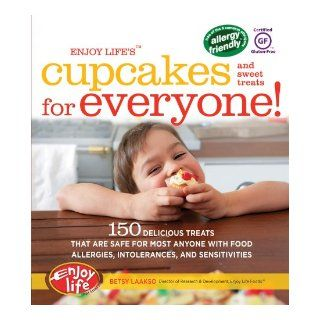 Enjoy Life's(�) Cupcakes and Sweet Treats for Everyone 150 Delicious Treats That Are Safe for Anyone with Food Allergies, Intolerances, and Sensitivities Betsy Laakso 9781592334049 Books