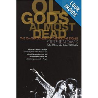 Old Gods Almost Dead The 40 Year Odyssey of the Rolling Stones Stephen Davis 9780767903134 Books