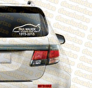 RIP Paul Walker Vinyl Decal Sticker Fast and the Furious Dude I Almost Had You