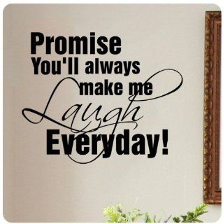 Promise you'll always make me laugh everyday Wall Decal Sticker Art Mural Home D�cor Quote