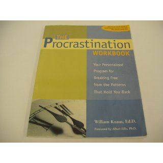 The Procrastination Workbook Your Personalized Program for Breaking Free from the Patterns That Hold You Back Dr. William J Knaus EdD 9781572242951 Books